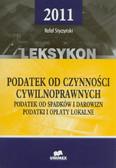 Styczyński Rafał - Leksykon - podatek od czynności cywilnoprawnych. Podatek od spadków i darowizn. Podatki i opłaty lokalne - 2011