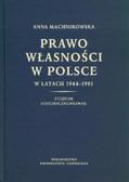 Machnikowska Anna - Prawo własności w Polsce w latach 1944-1981. Studium historycznoprawne