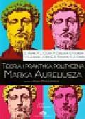 Praca zbiorowa - Teoria i praktyka polityczna Marka Aureliusza