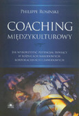 Rosinski Philippe - Coaching międzykulturowy. Jak wykorzystać potencjał tkwiący w różnicach narodowych, korporacyjnych i zawodowych