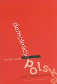 Śliwa Michał - Demokracja polska. Idee - ludzie - dzieje