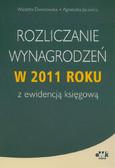 Dworowska Wioletta, Jacewicz Agnieszka - Rozliczanie wynagrodzeń w 2011 roku z ewidencją księgową