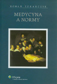 Tokarczyk Roman - Medycyna a normy. Sztuka leczenia wśród innych rodzajów sztuk
