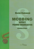 Chakowski Maciej - Mobbing. Aspekty prawno-organizacyjne