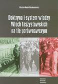Kozub-Ciembroniewicz Wiesław - Doktryna i system władzy Włoch faszystowskich na tle porównawczym