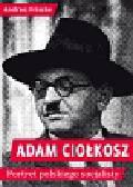 Friszke Andrzej - Adam Ciołkosz Portret polskiego socjalisty