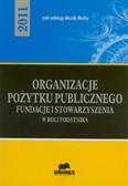 red. Mucha Monika - Organizacje pożytku publicznego. Fundacje i stowarzyszenia w roli podatnika- 2011
