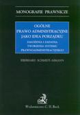 Schmidt-Abmann Eberhard - Ogólne prawo administracyjne jako idea porządku. Założenia i zadania tworzenia systemu prawnoadministracyjnego