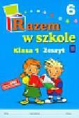 Brzózka Jolanta, Harmak Katarzyna, Izbińska Kamila i inni - Razem w szkole 1 Zeszyt 6