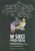 red. Stachura Krzysztof - W sieci i poza siecią. Typologia relacji i strategie przystosowawcze wokół cyberprzestrzeni