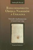 Pernal Andrzej B. - Rzeczpospolita Obojga Narodów a Ukraina