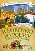 Jarocka Mariola - Wędrówki po Polsce z baśnią i legendą. Wielkopolska Mazowsze Śląsk
