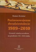 Kuźniar Roman - Pozimnowojenne dwudziestolecie 1989 - 2010 Stosunki międzynarodowe na przełomie XX i XXI wieku