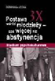 Łęcka Dominika - Postawa 3X wśród młodzieży coś więcej niż abstynencja. Studium psychokulturowe