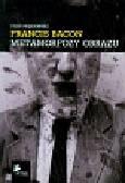 Pręgowski Filip - Francis Bacon Metamorfozy obrazu
