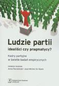 red. Pacześniak Anna, red. De Waele Jean-Michel - Ludzie partii. Idealiści czy pragmatycy?