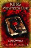 Harkness Deborah - Księga Wszystkich Dusz Tom 1 Czarownica