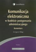 Sibiga Grzegorz - Komunikacja elektroniczna w Kodeksie postępowania administracyjnego Komentarz