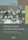 Zięba Andrzej A. - Lobbing dla Ukrainy w Europie międzywojennej