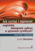Berezowski Leszek - Jak czytać i rozumieć angielskie dokumenty sądowe w sprawach cywilnych. Praktyczny przewodnik