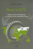 Kardaś Szymon - Rosja a WTO. Wpływ procesu akcesyjnego na transformację rosyjskiego prawa