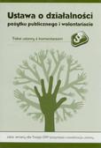 Ustawa o działalności pożytku publicznego i wolontariacie. Tekst ustawy z komentarzem