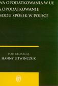 red. Litwińczuk Hanna - Wspólna korporacyjna podstawa opodatkowania w UE a opodatkowanie dochodu spółek w Polsce