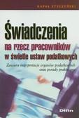 Styczyński Rafał - Świadczenia na rzecz pracowników w świetle ustaw podatkowych
