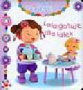 Beaumont Belineau - Lola gotuje dla lalek Mała dziewczynka