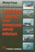 Fiszer Michał - Lotnictwo w osiąganiu celów strategicznych operacji militarnych