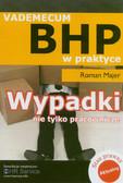 Majer Roman - Wypadki nie tylko pracownicze. Vademecum BHP w praktyce. Kompendium wiedzy