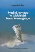 Gwizdała Jerzy - Ryzyko kredytowe w działalności banku komercyjnego