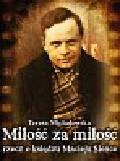 Michalewska Teresa - Miłość za miłość Rzecz o księdzu Macieju Sieńce
