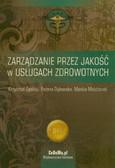 Opolski Krzysztof, Dykowska Bożena, Możdżonek Monika - Zarządzanie przez jakość w usługach zdrowotnych