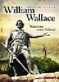 Fisher Andrew - William Wallace Waleczne serce Szkocji