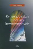 Kuciński Jacek - Rynek polskich funduszy inwestycyjnych