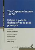 Drążewski Kasper, red. Atkins James, red. Ożóg Irena - The Corporate Income Tax Act. Ustawa o podatku dochodowym od osób prawnych. Wydanie dwujęzyczne