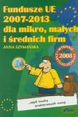 Szymańska Anna - Fundusze UE 2007-2013 dla mikro, małych i średnich firm... czyli trochę praktycznych porad