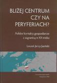 Jasiński Leszek - Bliżej centrum czy na peryferiach? Polskie kontakty gospodarcze z zagranicą w XX wieku