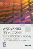 Kurowska Anna - Wskaźniki społeczne w polityce społecznej. Historia, teoria i zastosowanie w praktyce