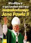 Matusiak Anna - Modlitwy o wstawiennictwo błogosławionego Jana Pawła II