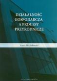 Michałowski Artur - Działalność gospodarcza a procesy przyrodnicze