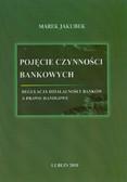 Jakubek Marek  - Pojęcie czynności bankowych. Regulacja działalności banków a prawo handlowe