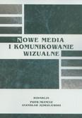 red. Francuz Piotr , red. Jędrzejewski Stanisław - Nowe media i komunikowanie wizualne