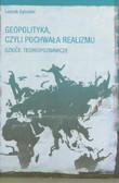 Sykulski Leszek - Geopolityka, czyli pochwała realizmu. Szkice teoriopoznawcze