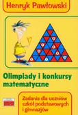 Pawłowski Henryk - Olimpiady i konkursy matematyczne zadania dla uczniów szkół podstawowych i gimnazjów