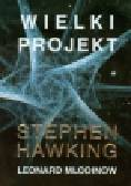Hawking Stephen, Mlodinow Leonard - Wielki Projekt