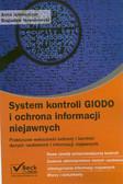 Jędruszczak Anna, Nowakowski Bogusław - System kontroli GIODO i ochrona informacji niejawnych Praktyczne wskazówki ochrony i kontroli danych osobowych i informacji niejawnych