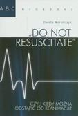 Morończyk Dorota - Do not resuscitate. Czyli kiedy można odstąpić od reanimacji