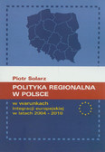 Solarz Piotr - Polityka regionalna w Polsce w warunkach integracji europejskiej w latach 2004-2010